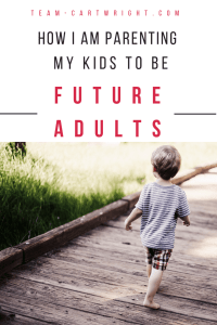 Raising children with the big picture in mind means keeping your goals and beliefs in mind.  One of my goals is to raise future adults, not just children right now.  Here is how to keep tomorrow in mind while parenting today. #intentional #parenting #babywise #goals #positive #beliefs Team-Cartwright.com