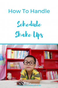how to handle schedule shake ups. What to do when you need to update and adjust your kids' routine.