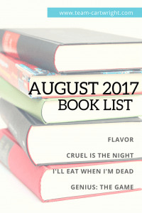 4 great books for August. Flavor, Cruel Is the Night, I'll Eat When I'm Dead, and Genius: The Game.