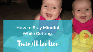 How To Stay Mindful While Getting Twin Attention