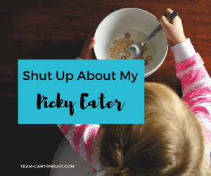 Have an opinion about picky eaters? Keep it to yourself. Basically, shut up about my picky eater. #picky #eater # toddler #kids #preschooler