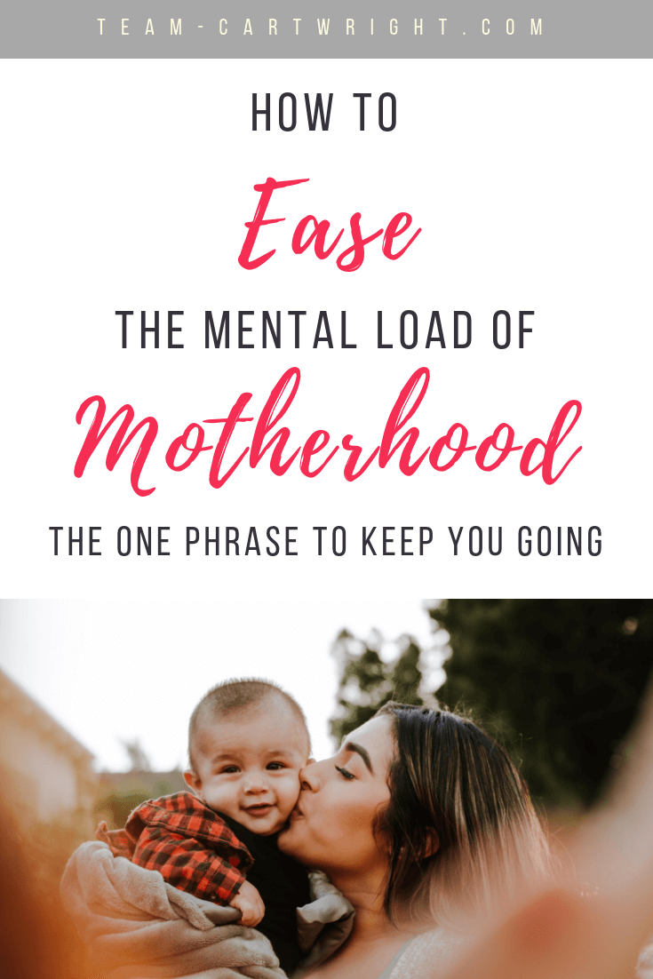 Motherhood comes with a large mental load. It is one that can't be denied, but unfortunately one we can't just walk away from. Because of this I found a way to change my mindset, to turn the drudgery into a blessing. Learn the simple phrase to turn your mind around and embrace all you have. #MomMantra #WordOfTheYear #PositiveParenting #MomTips #MentalLoad Team-Cartwright.com