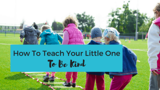 How To Teach Your Little One To Be Kind