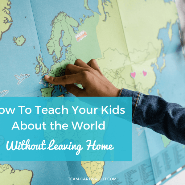 How To Teach Your Kids About the World Without Leaving Home