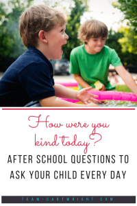 How were you kind today? I ask my children this every day.  It emphasizes values and gets them talking about their day.  Here are the questions I ask my children every day to learn more about what went on at school. #after #school #preschool #questions #talking #kindness #teach #values #positive #parenting Team-Cartwright.com