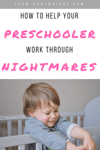 How to help your preschooler work through nightmares.  7 actionable steps to take to recognize your child's feelings and empower them to take control. #nightmares #sleep #nightterror #preschool #toddler #3yearold #4yearold #5yearold #2yearold #babywise #momtip Team-Cartwright.com
