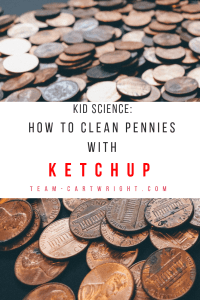 Kid Science: How to clean pennies with ketchup! Can it be done? Learn how to do this easy science activity with your kids and the reactions behind it. Simple STEM fun! #STEM #science #learning #activity #kids #preschool #chemistry #sciencefair Team-Cartwright.com