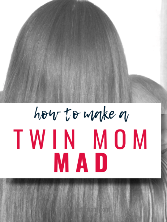 how to make a twin mom mad