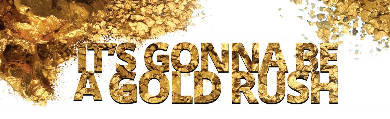 It's Gonna Be A Gold Rush