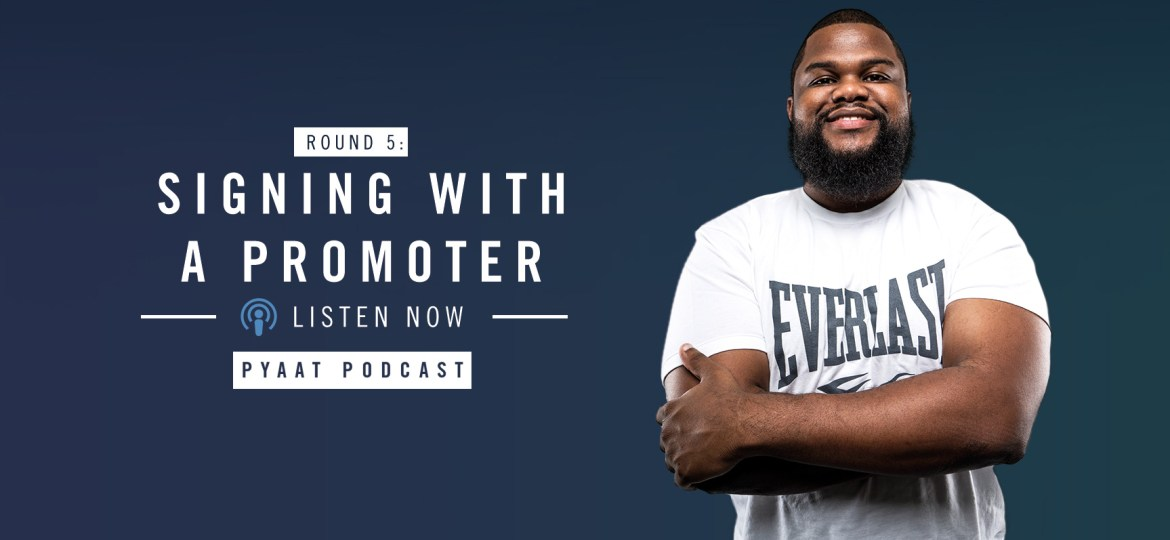 PYaAT-Business of Boxing Podcast RD 5: Signing With a Promoter