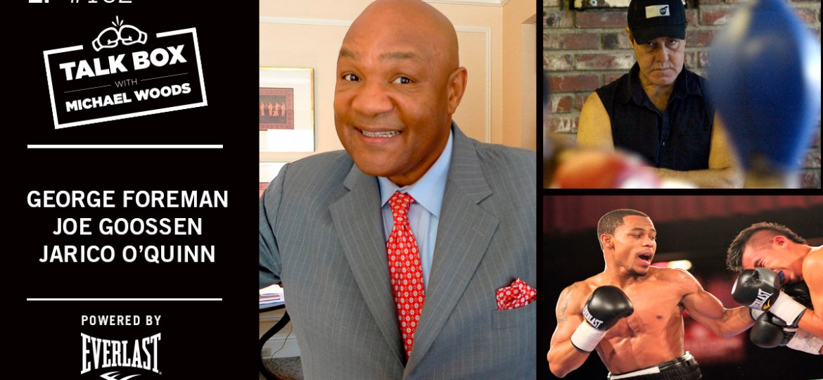 TALKBOX BOXING PODCAST EP 152: GEORGE FOREMAN, JOE GOOSSEN, JARICO O'QUINN