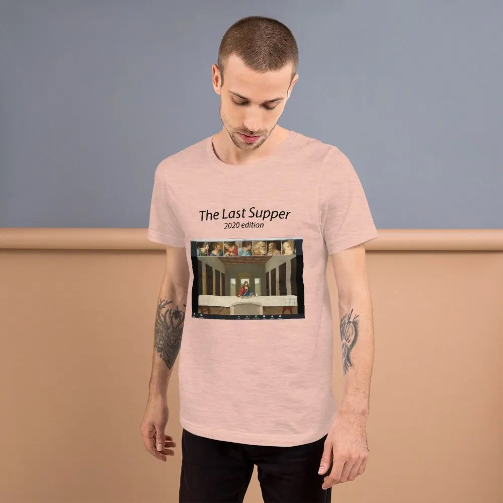 Unisex T-Shirt: Last Supper on Zoom