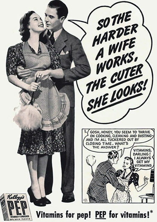 Pep So the harder a wife works the cuter she looks  ~ The most sexists advertising ~