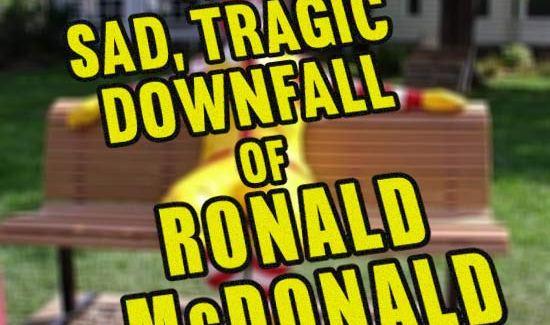 The Sad Tragic Downfall of Ronald McDonald