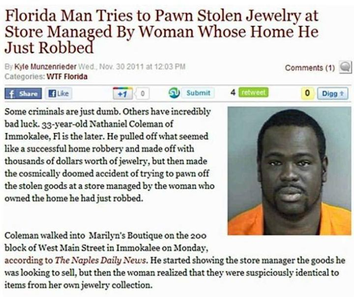 29 of the World's Stupidest Criminals ~ ~ Nathaniel Coleman, Florida, tries to pawn jewelry at store managed by woman he just robbed