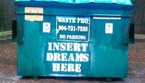 Funny pics~ Trash Dumpster: Insert Dreams Here