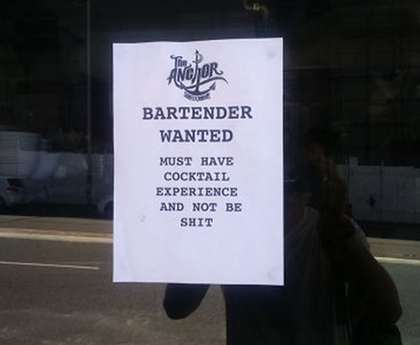 Funny sign ~ Bartender Wanted: must have cocktail experience and not be shit