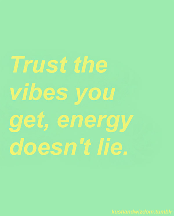 Inspirational quote, motivation ~ Trust the vibes you get, energy doesn't lie