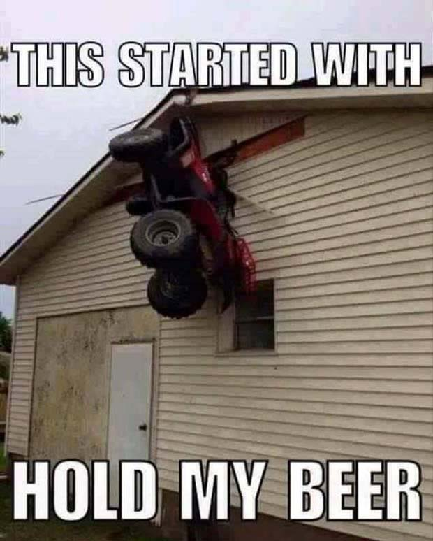 Funny Redneck Meme ! ATV hanging from garage roof... started with hold my beer