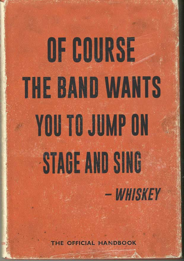 "Funny Drunk Quote ~ ""Of course the band wants you to jump on stage and sign""- Whiskey"