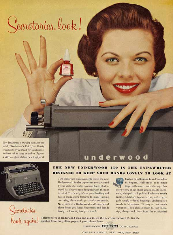 Gosh! Finally, Underwood has a typewriter that'll keep your hands looking great and your boss's advances coming on strong! ~ Sexist ads both vintage and new