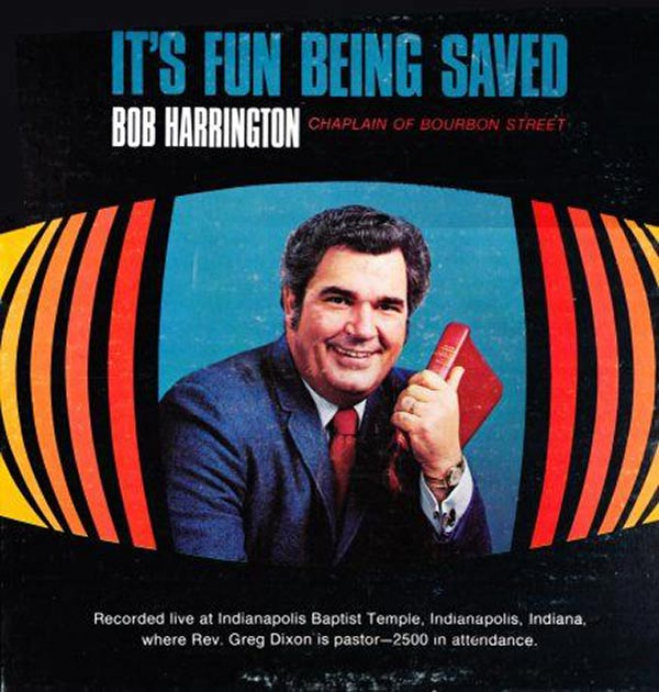 "The Chaplain of Bourbon Street? I'm sure it's a helluva a lot of fun being saved ""wink"" . ~~ Funny Bad Album Covers Bob Harrington"