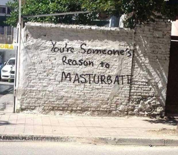 Inspirational Graffiti ~ You're someone's reason to masterbate ~ Funny Pics & Memes
