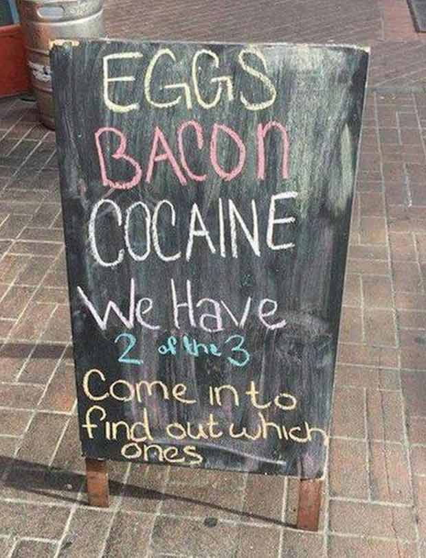 Hmmmm... All great choices ~ Funny Sidewalk Signs ~ Eggs, Bacon, Cocaine
