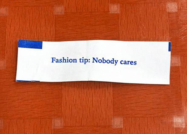 Truthful Fortune Cookies ~ Fashion Tip: Nobody cares. ~ funny pics and memes