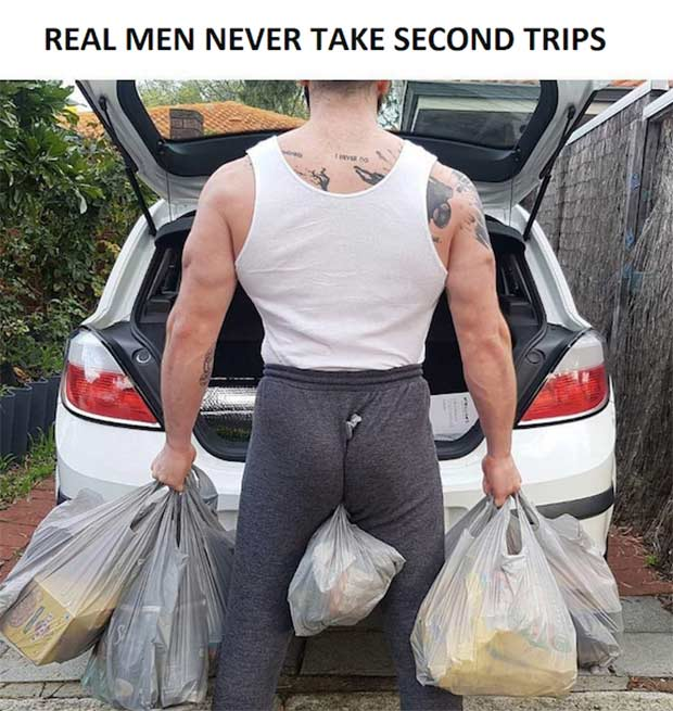 No. No they don't ... ~ ~ funny pics and memes real men never take second trips ~ carrying grocery bags between legs