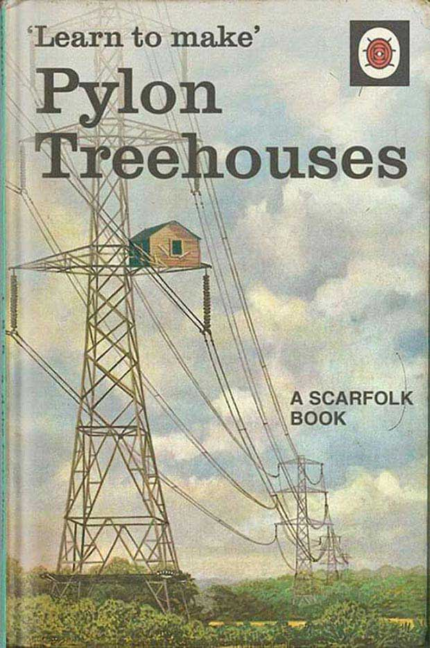 Learn to Make Pylon Treehouses ~ A Scarfolk Book ~ inappropriate children books ~terrible, bad kids books