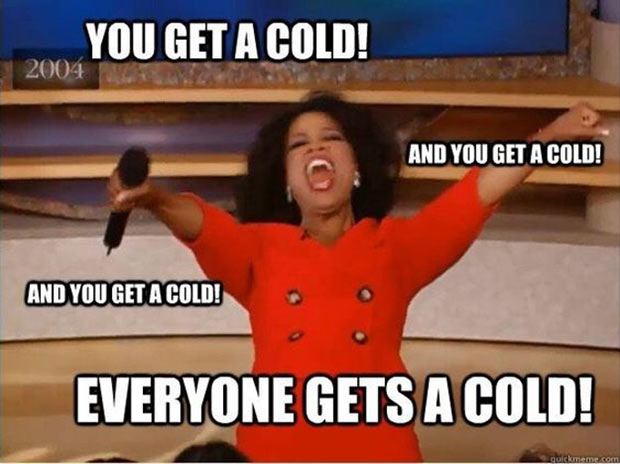 47 of the  Best Great Teacher Memes ~ you get a cold Oprah
