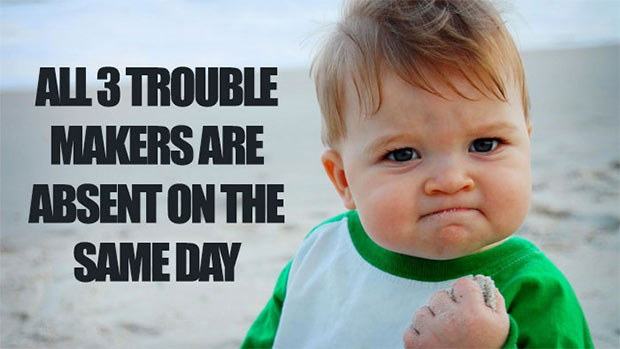 47 of the Best Great Teacher Memes  ~ when all three trouble makers are absent