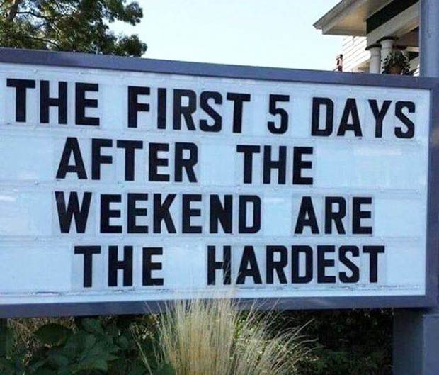 Random Humor : 35 Funny Pics and Memes ~ Funny Signs First 5 days after the weekend, marquee