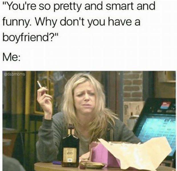 33 Best Memes and Funny Pics Laced with Humor! ~ pretty, smart, no boyfriend dating advice