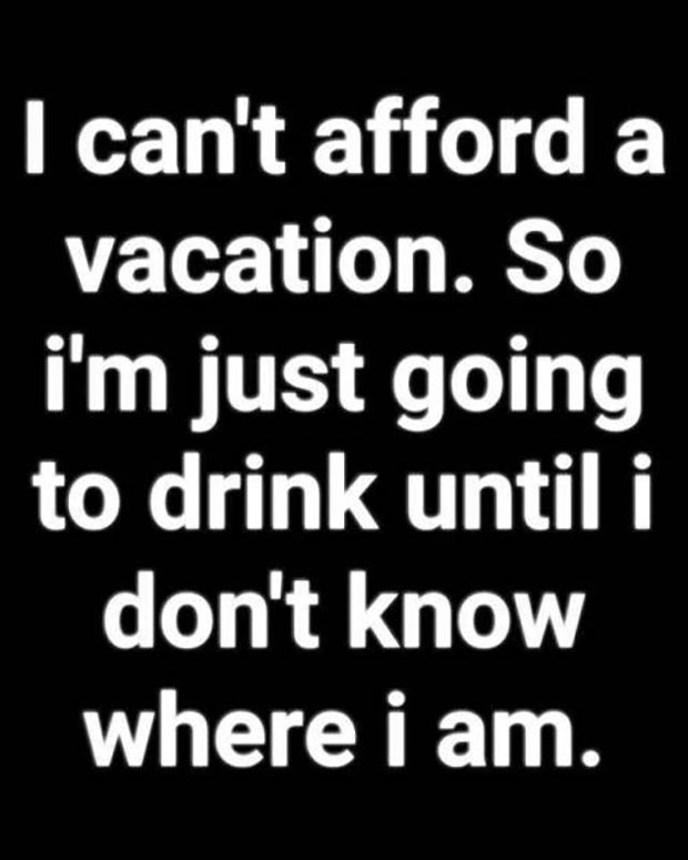33 Funniest Memes and Pic to Get Your Laugh On ~ vacations, drinking drunk