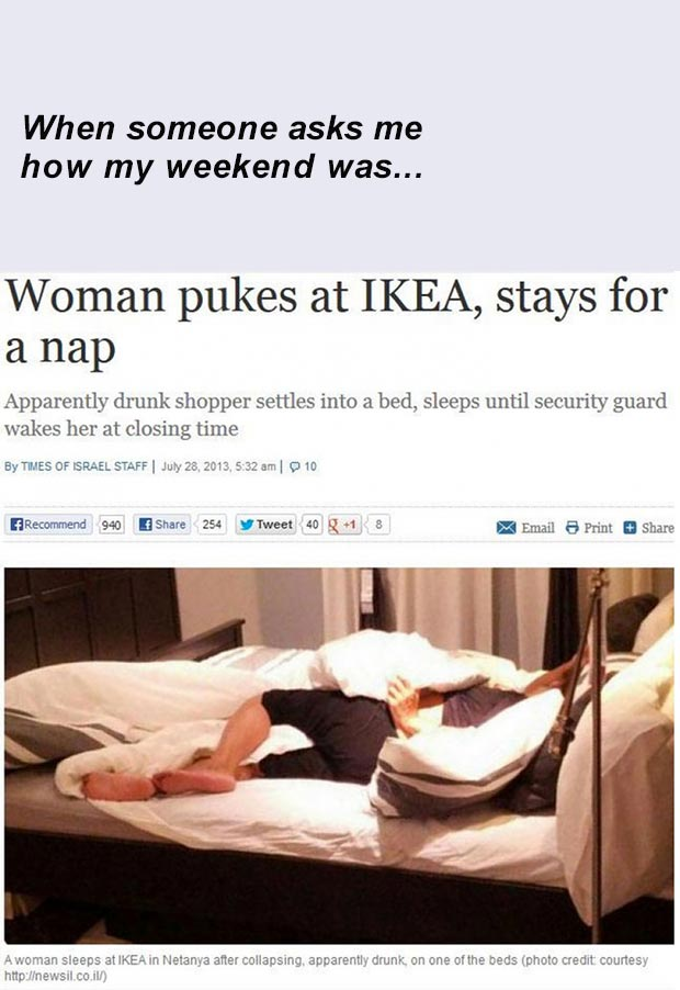 34 Funny Memes and Random Pics with Humous Convictions ~ asks how weekend was woman pukes Ikea stays for nap