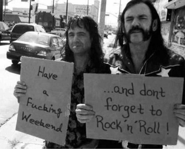 31 Funniest Memes and Pics Crazy Kooky and Comical ~ Lemmy Motorhead Holding have a weekend sign