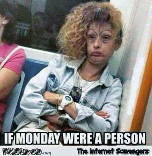 33 Funny Memes and Crazy Pics That'll Tickle Your Soul ~ if Monday were a person subway