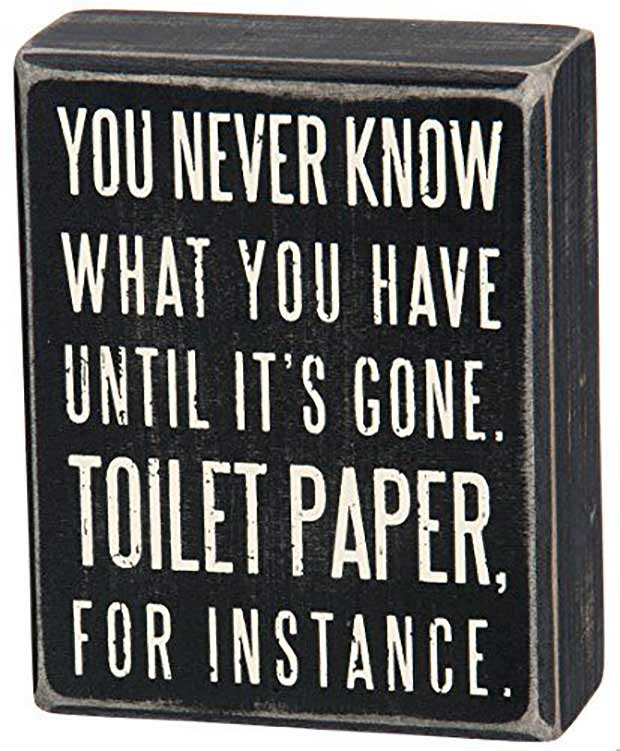33 Funny Memes and Crazy Pics That'll Tickle Your Soul ~ sarcasm never know what your have out of toilet paper inspirational quotes