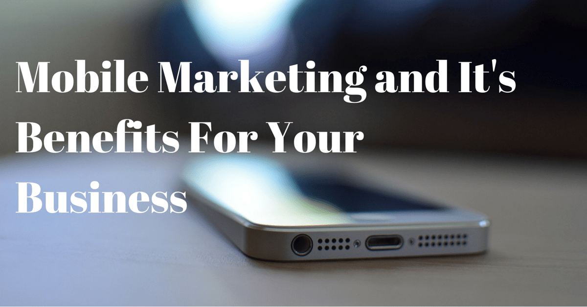 Mobile Marketing and Its Benefits For Your Business