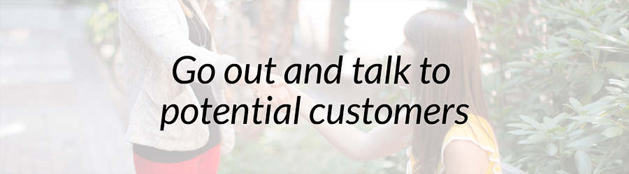 Best Entrepreneurial Advice - Go out and talk to potential customers