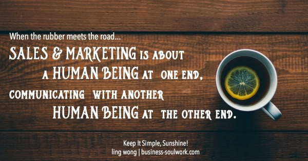 when the rubber meets the road, sales and marketing is about a human being at one end, communicating with another human being at the other end