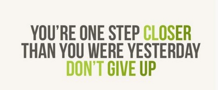 motivation_youre_one_step_closer_than_you_were_yesterday_dont_give_up