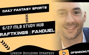 MLB DFS Strategy Study Hub Session 6/27