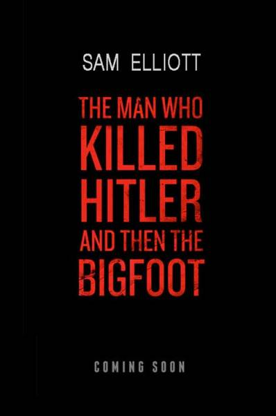 The Man Who Killed Hitler And Then The Bigfoot Movie Teaser Poster