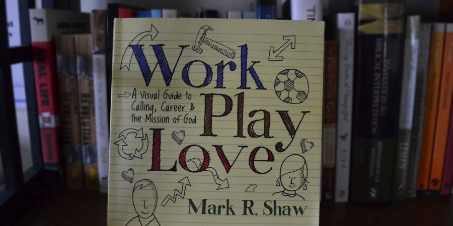 Work Play Love by Mark Shaw