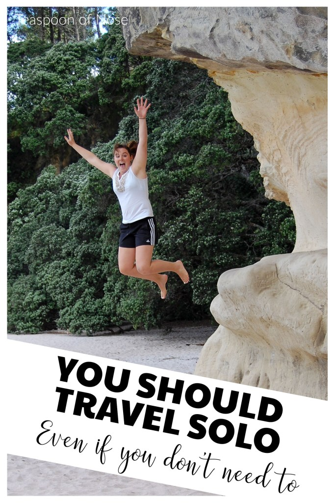 Travel solo even if you don't need to!