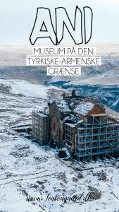 Tyrkiet armenien, grænsen mellem tyrkiet og armenien, Ani ghost town, den forladte by Ani, Ani i Kars, Tyrkiet museum, Tyrkisk museum