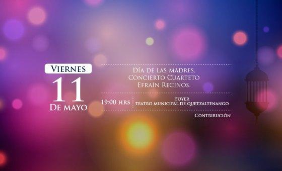 Día de las Madres / Concierto Cuarteto Efraín Recinos